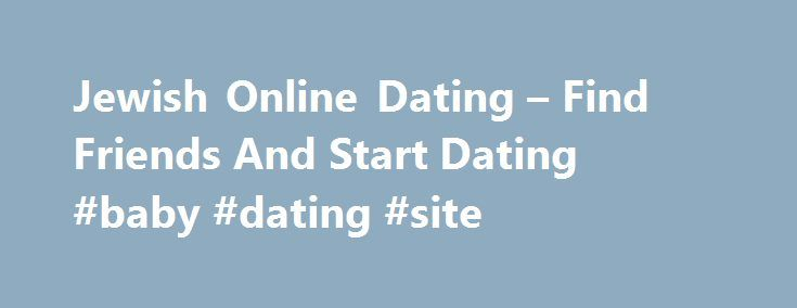 Jewish Online Dating – Find Friends And Start Dating #baby #dating #site http://dating.remmont.com/jewish-online-dating-find-friends-and-start-dating-baby-dating-site/  #jewish online dating # Jewish online dating The popularity of online dating has grown exponentially particularly in Canada and other developed countries. I will share some secrets with you to help you make your online dating for the most successful … Continue reading →