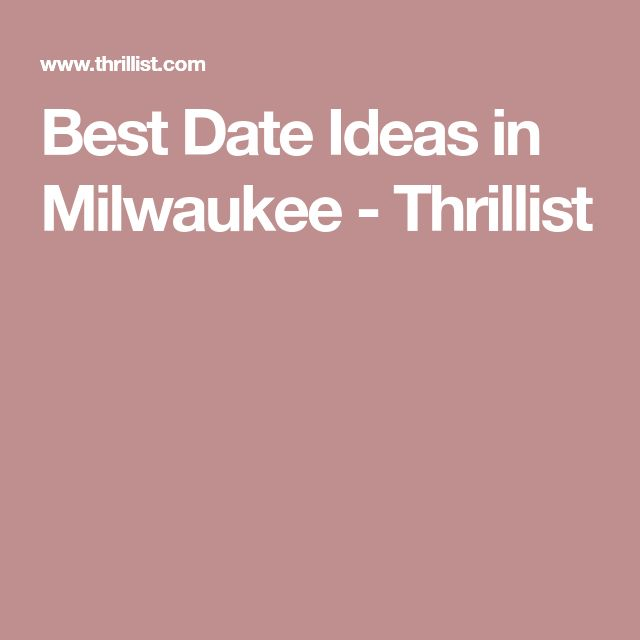 Best Date Ideas in Milwaukee - Thrillist