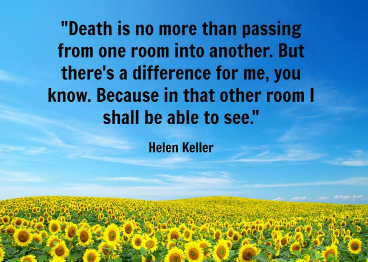 Found this amazing quote by Helen Keller. The BEST part is that all of it is true! When someone passes on and goes to Heaven they are no longer in pain or suffering, there are no illness's or pain on the other side just eternal love and energy. It is a beautiful transition into a peaceful paradise where you are healed from all ailments and able to watch over your loves ones in spirit.      #quotes #inspiration #heaven #death #afterlife #love #spirit