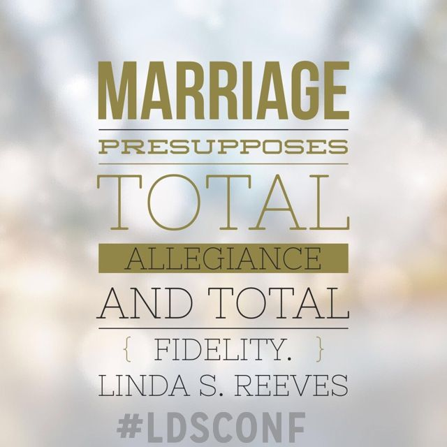 """""""Marriage presupposes total allegiance and total fidelity."""" - Linda S. Reeves #ldsconf #lds #marriage"""