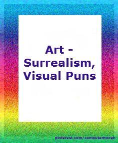 Surrealism - artists, lesson plans, includes visual puns, juxtaposed images