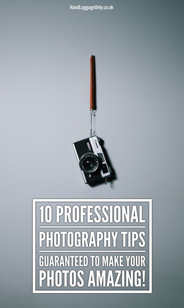 10 Professional Photography Tips Guaranteed To Make Your Photos Amazing