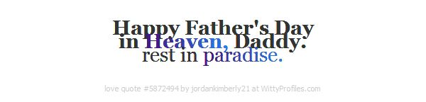 Happy Fathers Day in Heaven, Daddy. rest in paradise.  - Witty Profiles Quote 5872494 http://wittyprofiles.com/q/5872494