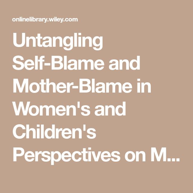 Untangling Self-Blame and Mother-Blame in Women's and Children's Perspectives on Maternal Protectiveness in Domestic Violence: Implications for Practice - Moulding - 2015 - Child Abuse Review - Wiley Online Library