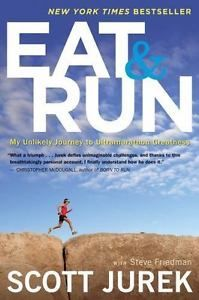 Eat and Run : My Unlikely Journey to Ultramarathon Greatness by Scott Jurek and | eBay