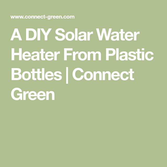A DIY Solar Water Heater From Plastic Bottles | Connect Green