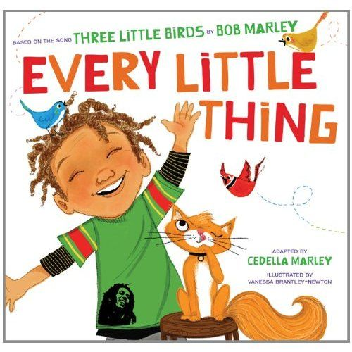 Every Little Thing kids' book by Cedella Marley based on the Three Little Birds lyrics. So wonderful!: Bobmarley, Little Things, Song Three, Bobs, Little Birds, Songs, Book, Bob Marley, Children S