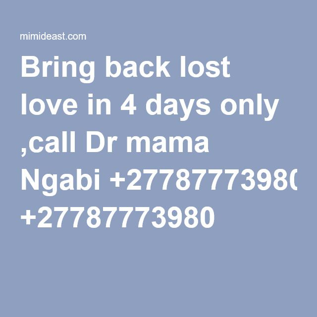 Bring back lost love in 4 days only ,call Dr mama Ngabi +27787773980