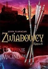 """Szósty tom znakomitej serii australijskiego pisarza Johna Flanagana """"Zwiadowcy"""", bestseller """"New York Timesa"""", doceniony również przez polskich czytelników"""