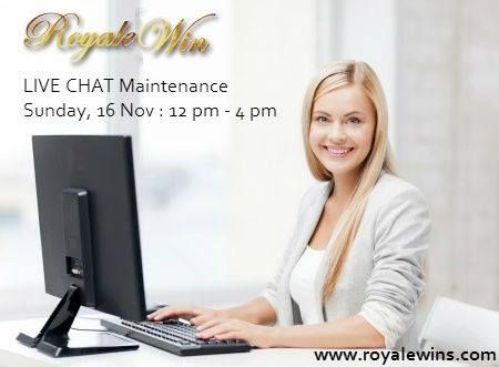 Dear valued members, please be informed that Royalewin LIVE CHAT will be temporarily unavailable on Sunday, 16th Nov 2014 (12pm - 4pm) due to a scheduled maintenance.  Please leave us offline messages or email us with any questions during the time. Sorry for the inconvenience.  Thank you, 24/7 Live Chat Customer Service www.royalewins.com
