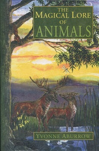 The magical lore of animals, by Yvonne Aburrow