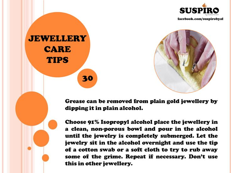 #Suspiro #Jewelry #CareTips TIP | DICA 30  Grease can be removed from plain gold jewellery by dipping it in plain alcohol.   Choose 91% Isopropyl alcohol place the jewellery in a clean, non-porous bowl and pour in the alcohol until the jewelry is completely submerged. Let the jewelry sit in the alcohol overnight and use the tip of a cotton swab or a soft cloth to try to rub away some of the grime. Repeat if necessary. Don't use this in other jewellery!  www.facebook.com/suspirobyaf