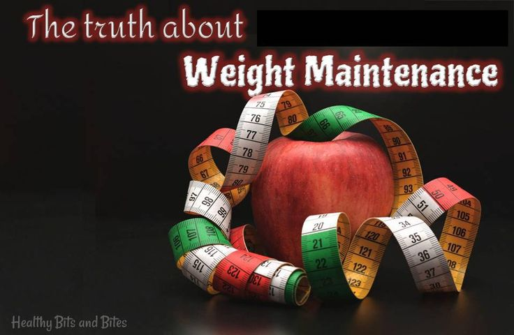 The truth about weight maintenance | Healthy Bits and Bites