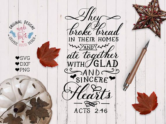 Thanksgiving Cut File and Printable in SVG, DXF and PNG, They broke bread and ate together with sincere hearts. Scripture Cut File and Printable.