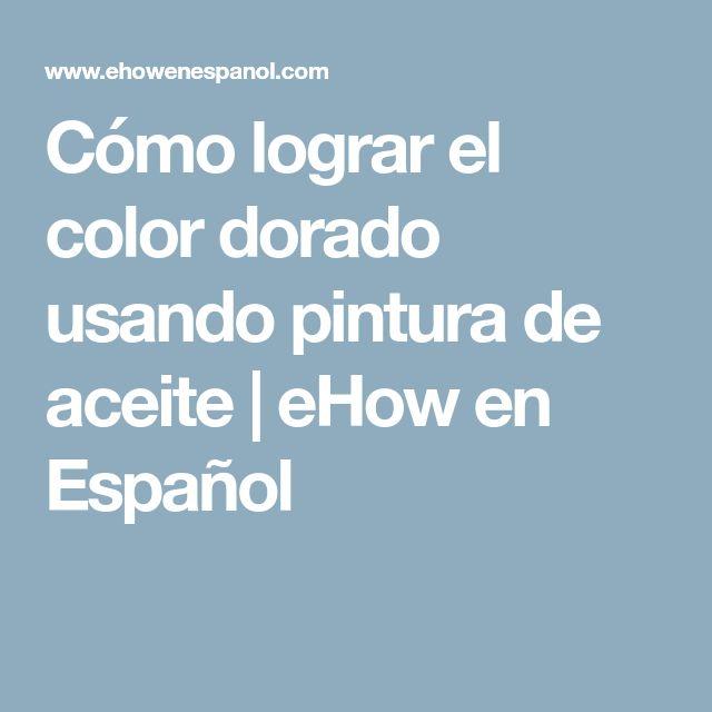 Cómo lograr el color dorado usando pintura de aceite | eHow en Español