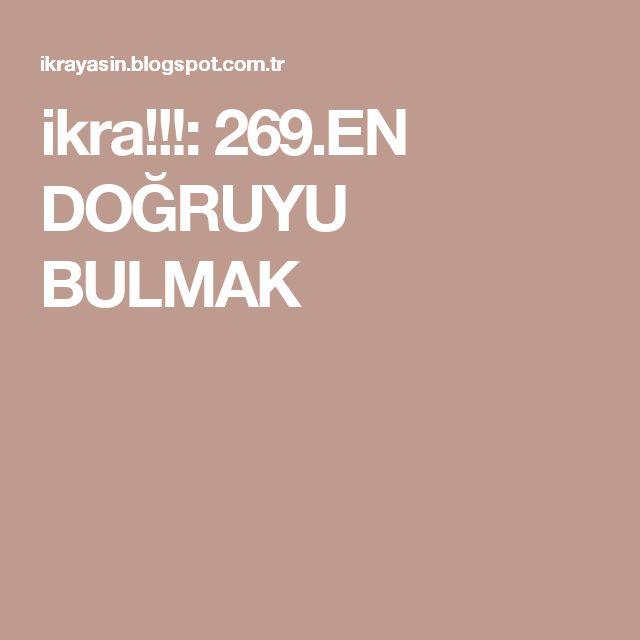 ikra!!!: 269.EN DOĞRUYU BULMAK