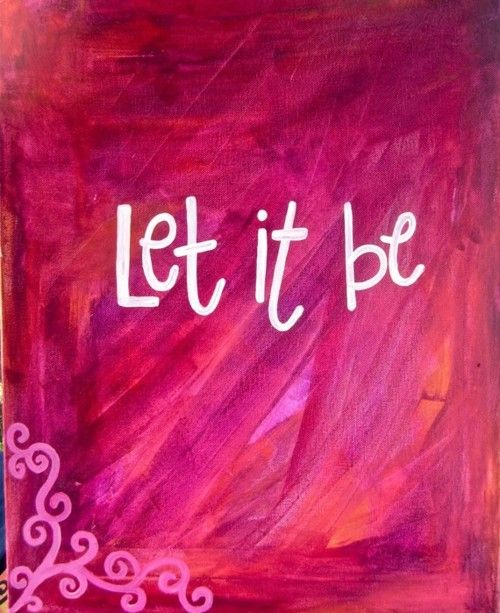 ~: The Beatles, Words Of Wisdom, Let It Be, Canvas Projects, Life, Quote, Pink Rose, Living, Art Rooms