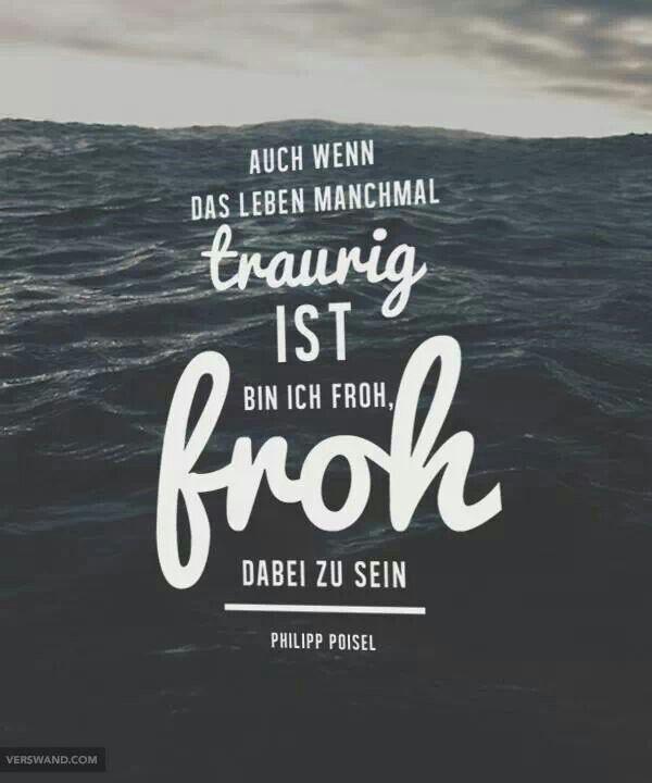 Auch Wenn Das Leben Manchmal Traurig Ist Bin Ich Froh Dabei Zu Sein Philipp Poisel Cool Quotes
