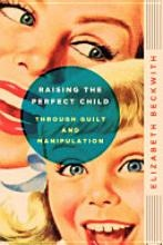 """Raising The Perfect Child Through Guilt and Manipulation""    Humorous Book on Child Rearing written by a Catholic Italian American Mom/comedian    I Stres the word Humerous"