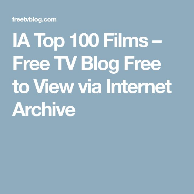 IA Top 100 Films – Free TV Blog Free to View via Internet Archive