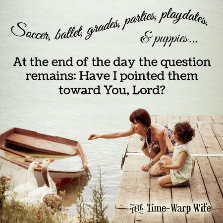 Raising godly children: At the end of the day the question remains: Have I pointed them toward You, Lord?