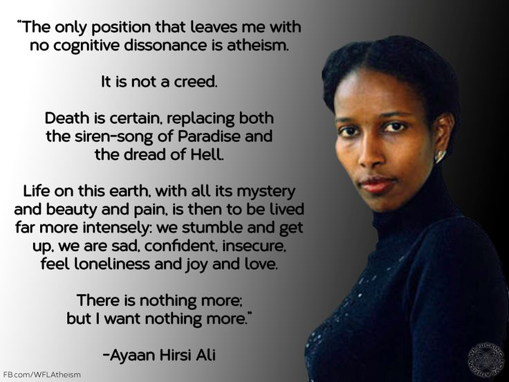 Ayaan Hirsi Ali. One of my most favourite quotes ...