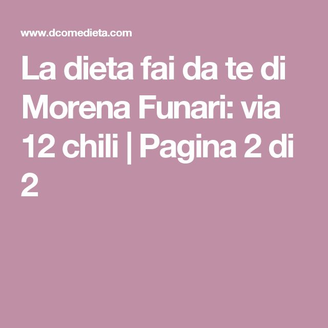 La dieta fai da te di Morena Funari: via 12 chili | Pagina 2 di 2