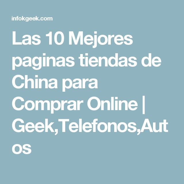Las 10 Mejores paginas tiendas de China para Comprar Online   Geek,Telefonos,Autos