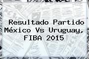 http://tecnoautos.com/wp-content/uploads/imagenes/tendencias/thumbs/resultado-partido-mexico-vs-uruguay-fiba-2015.jpg Fiba Mexico 2015. Resultado partido México vs Uruguay, FIBA 2015, Enlaces, Imágenes, Videos y Tweets - http://tecnoautos.com/actualidad/fiba-mexico-2015-resultado-partido-mexico-vs-uruguay-fiba-2015/