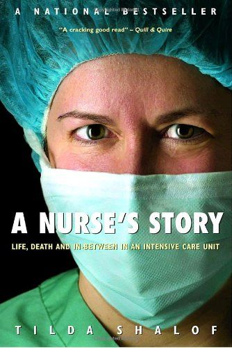 """""""A Nurse's Story: Life, Death, and In-Between in an Intensive Care Unit"""" by Tilda Shalof. Currently reading this and loving it!"""