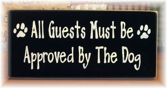 All Guests Must Be Approved By The Dog!
