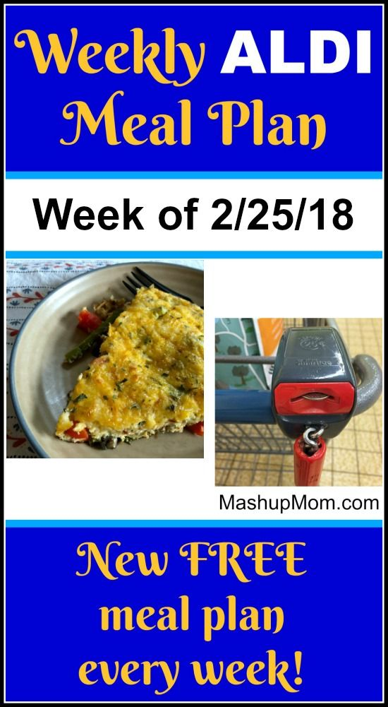 Your free ALDI meal plan for the week of 2/25/18: Six complete dinners for four, $60 out the door! Save time and money with meal planning, and find new free ALDI meal plans each week. | MashupMom.com