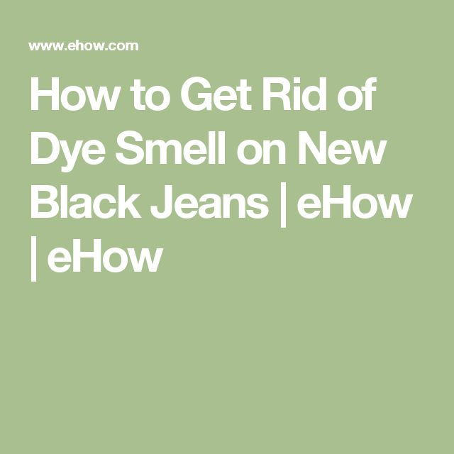 How to Get Rid of Dye Smell on New Black Jeans | eHow | eHow