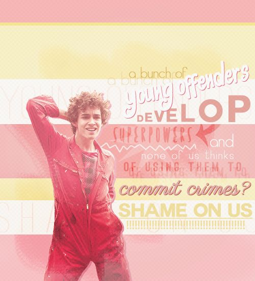 """misfits:    """"A bunch of young offenders develop superpowers and none of us thinks of using them to commit crimes? Shame on us!"""" - Nathan Young; Season 02, Ep. 04"""