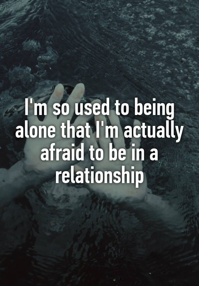 afraid of being alone relationship goals