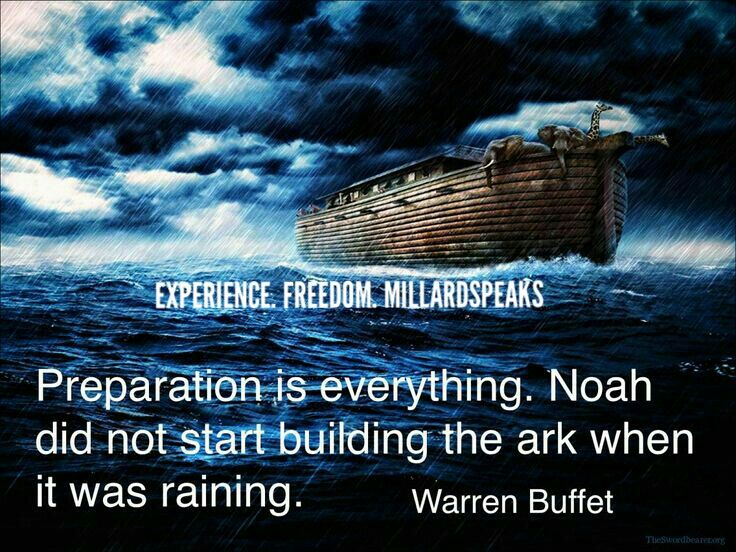 Preparation Is Everything Noah Did Not Start Building The Ark When It Was Raining Warren Buffet Quotes Financial Quotes Warren Buffet