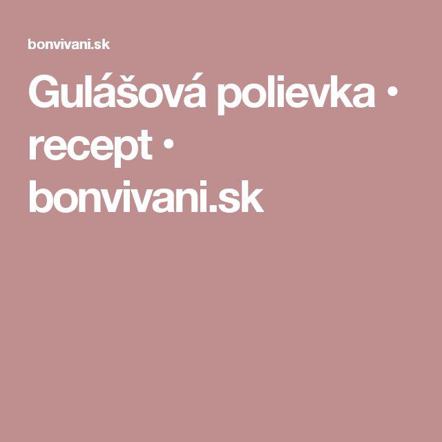 Gulášová polievka • recept • bonvivani.sk