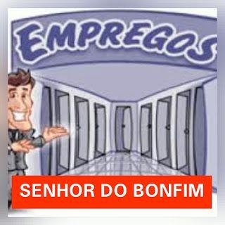 NONATO NOTÍCIAS: EMPREGO:  VAGAS DE EMPREGO EM SENHOR DO BONFIM