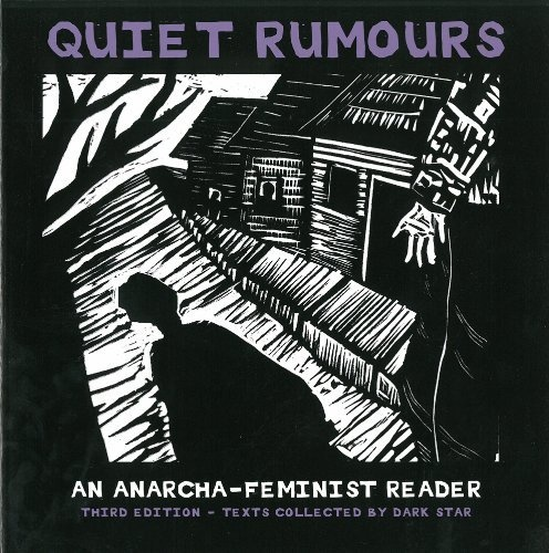 Quiet Rumours: An Anarcha-Feminist Reader by Dark Star Collective, http://www.amazon.com/dp/1849351031/ref=cm_sw_r_pi_dp_3CCwrb1F35VEQ