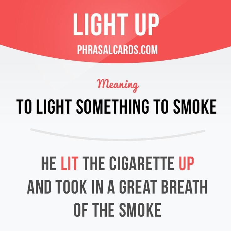 """""""Light up"""" means """"to light something to smoke"""". Example: He lit the cigarette up and took in a great breath of the smoke. Get our apps for learning English: learzing.com"""