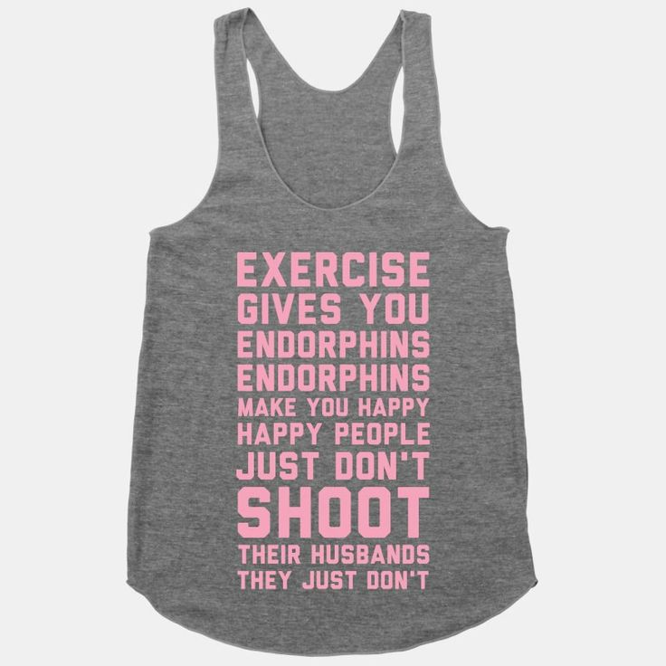 Exercise Gives You Endorphins by ActivateApparel on Etsy, $29.00 OMG!! I need this shirt more than anything I've ever needed in my life!!!!!