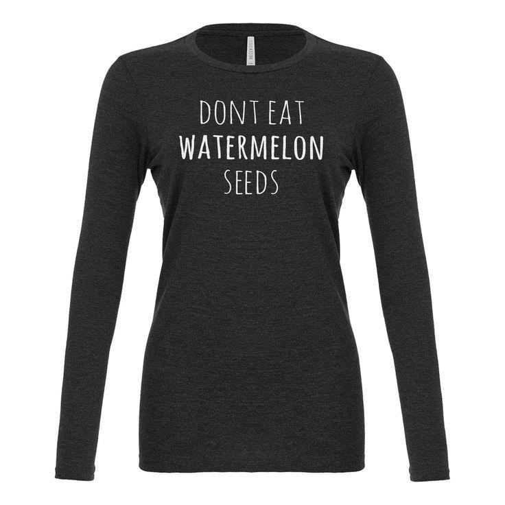 Don't Eat Watermelon Seeds Womens Long Sleeve T-shirt