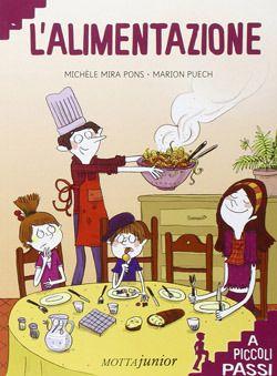 Libri sull'alimentazione per bambini da 5 a 8 anni - Educazione alimentare per mangiare sano - L'alimentazione a piccoli passi - Motta Junior