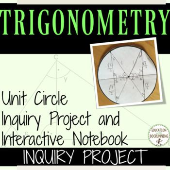 Make study of the  Unit Circle  meaningful with this inquiry project.  .  Students do not just memorize the unit circle, they deduce how it is created.  Students derive the points on the unit circle as well as discover the true Students complete a table of the relationships within a unit circle, an essential reference tool for Pre-Calculus.There are 2 complete options for this project:  - Option A  for interactive notebooks.  - Option B (p. 10-12) for posterboard or other presentation…
