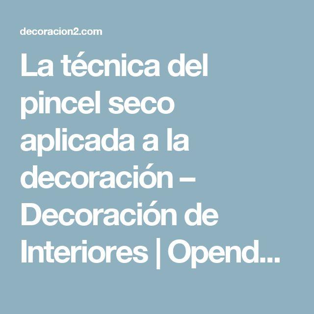 La técnica del pincel seco aplicada a la decoración – Decoración de Interiores | Opendeco