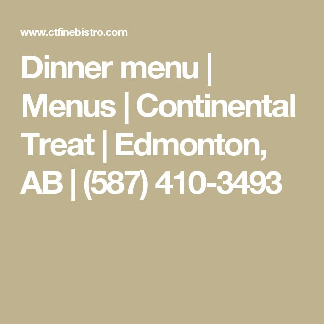 Dinner menu   Menus   Continental Treat   Edmonton, AB   (587) 410-3493