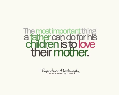 So very important for kids to see!: Families Quotes, Theodore Hesburgh, Fathers Quotes, Life, For Kids, True Love, So True, Love Quotes, True Stories