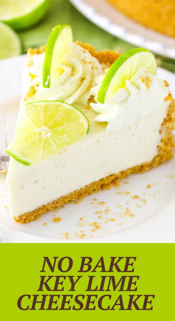 No Bake Key Lime Cheesecake Easy No Bake Dessert Recipe Recipe Lime Cheesecake Baking Desserts