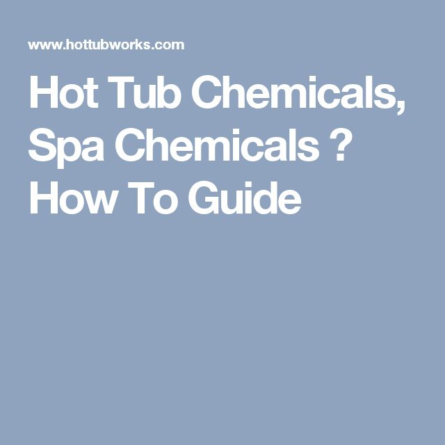 Hot Tub Chemicals, Spa Chemicals � How To Guide