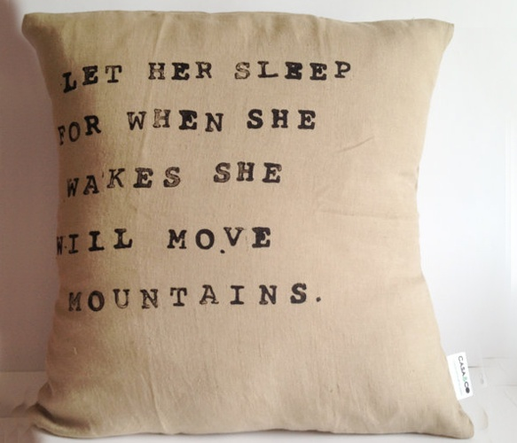 """Let Her Sleep for when she wakes she will move mountains..."" Linen"